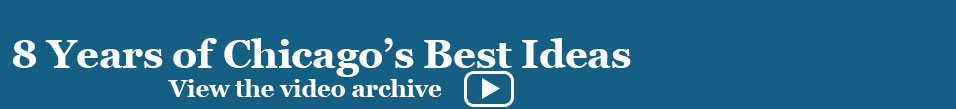 View the Chicago's Best Ideas video archive